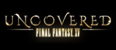 Compte rendu : Uncovered FFXV